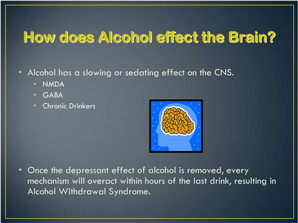 NMDA GABA Chronic Drinkers Once the depressant effect of alcohol