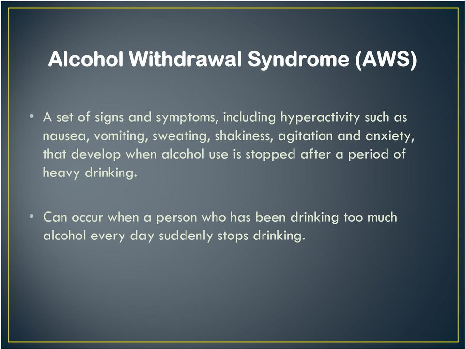 anxiety, that develop when alcohol use is stopped after a period of heavy drinking.