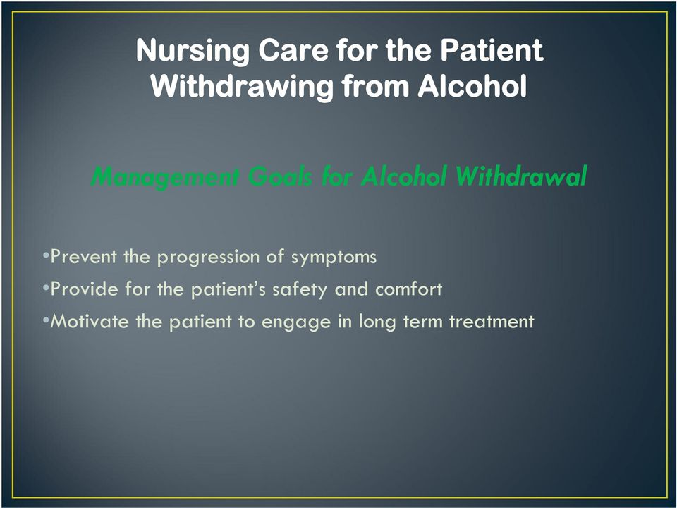 progression of symptoms Provide for the patient s safety