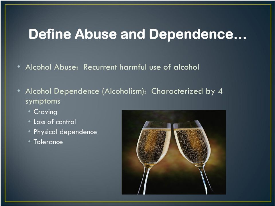 Dependence (Alcoholism): Characterized by 4