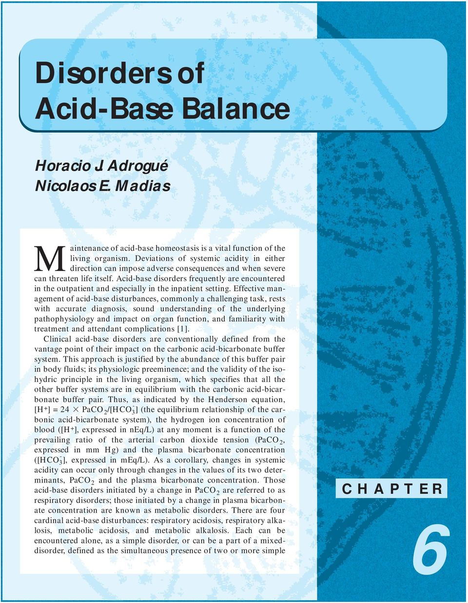 Acid-base disorders frequently are encountered in the outpatient and especially in the inpatient setting.