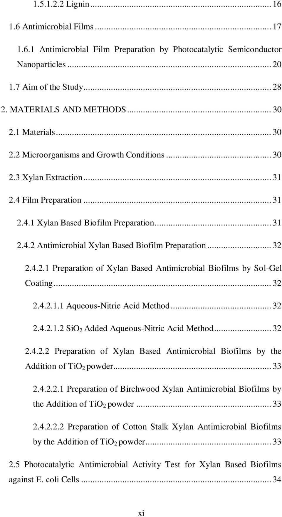 .. 32 2.4.2.1 Preparation of Xylan Based Antimicrobial Biofilms by Sol-Gel Coating... 32 2.4.2.1.1 Aqueous-Nitric Acid Method... 32 2.4.2.1.2 SiO 2 Added Aqueous-Nitric Acid Method... 32 2.4.2.2 Preparation of Xylan Based Antimicrobial Biofilms by the Addition of TiO 2 powder.