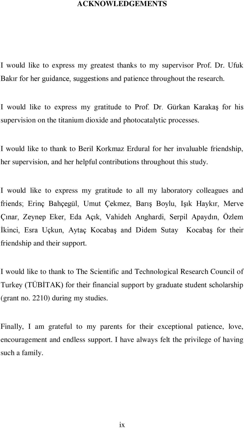 I would like to thank to Beril Korkmaz Erdural for her invaluable friendship, her supervision, and her helpful contributions throughout this study.