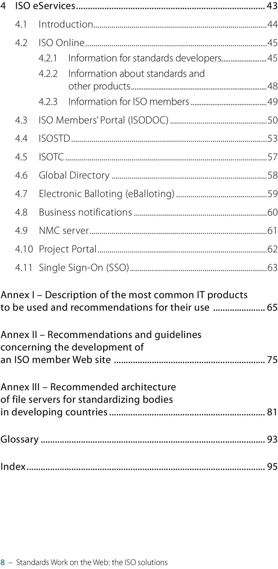 10 Project Portal...62 4.11 Single Sign-On (SSO)...63 Annex I Description of the most common IT products to be used and recommendations for their use.