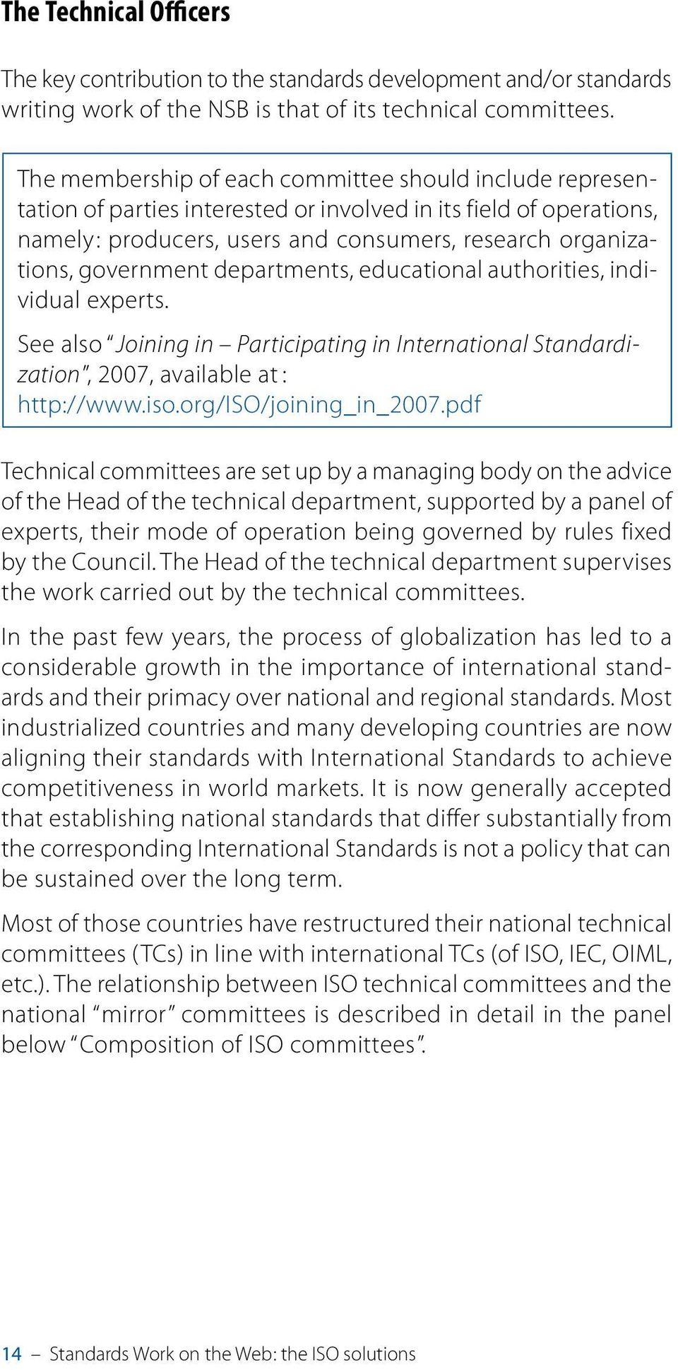 government departments, educational authorities, individual experts. See also Joining in Participating in International Standardization, 2007, available at : http://www.iso.org/iso/joining_in_2007.