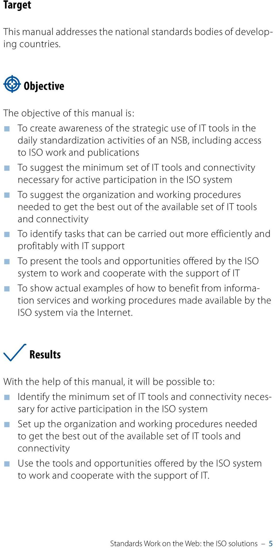 suggest the minimum set of IT tools and connectivity necessary for active participation in the ISO system to suggest the organization and working procedures needed to get the best out of the