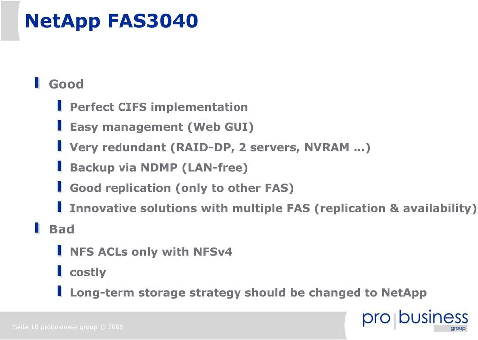 ..) Backup via NDMP (LAN-free) Good replication (only to other FAS) Innovative solutions with