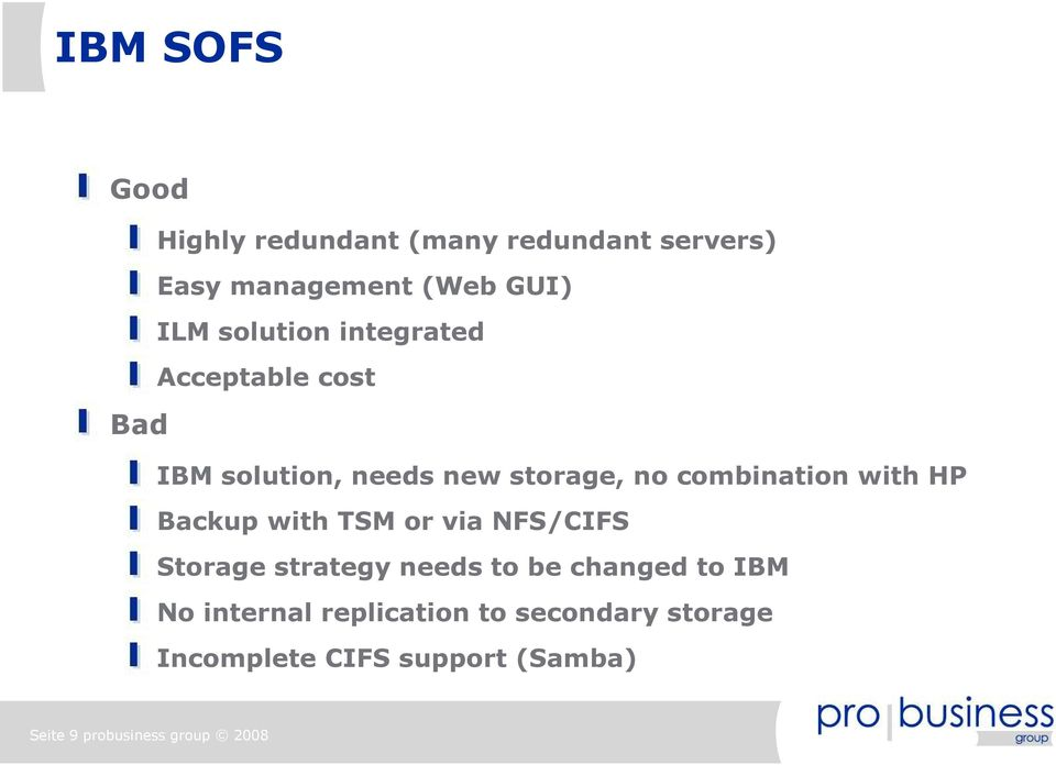 with HP Backup with TSM or via NFS/CIFS Storage strategy needs to be changed to IBM No