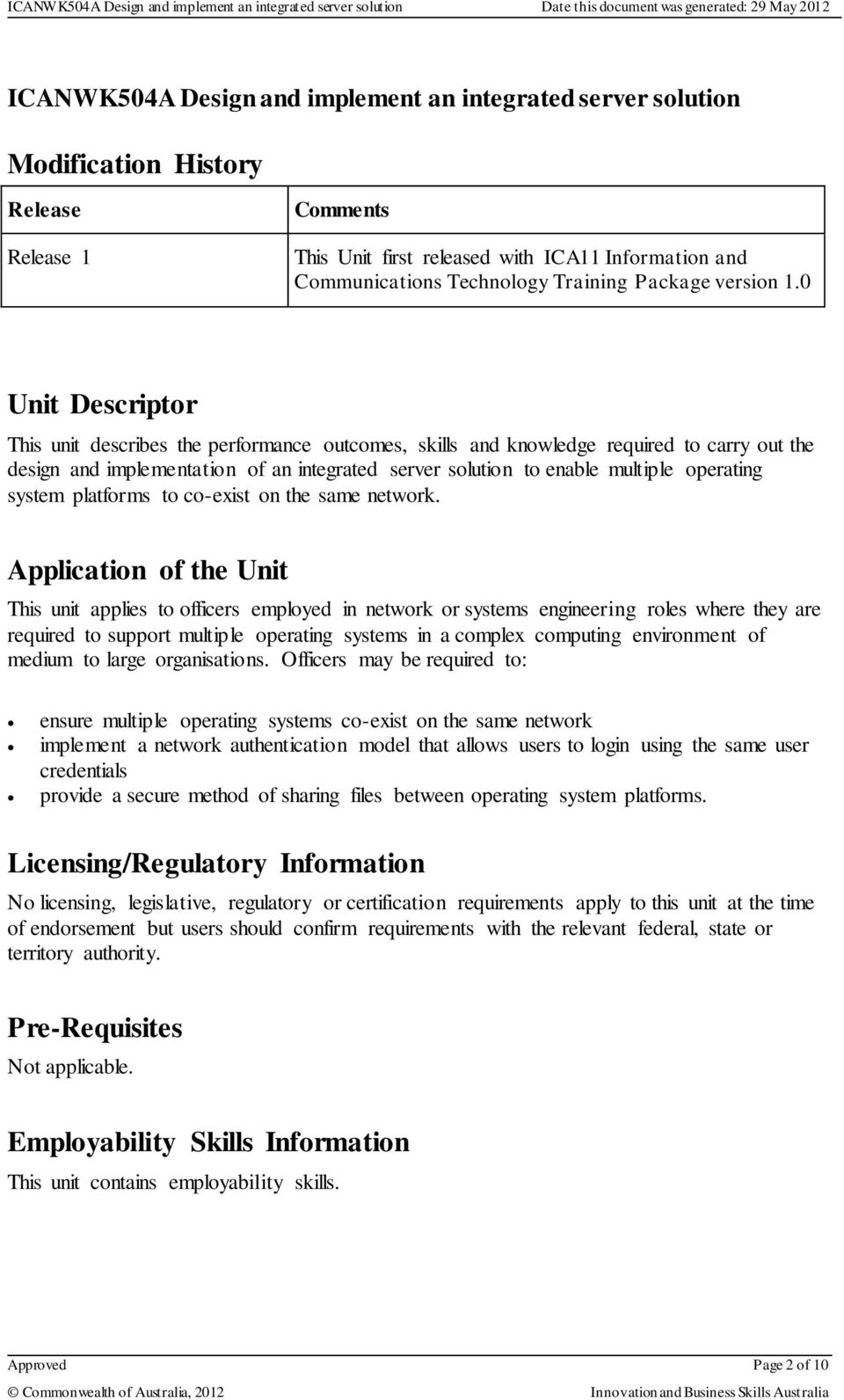 0 Unit Descriptor This unit describes the performance outcomes, skills and knowledge required to carry out the design and implementation of an integrated server solution to enable multiple operating