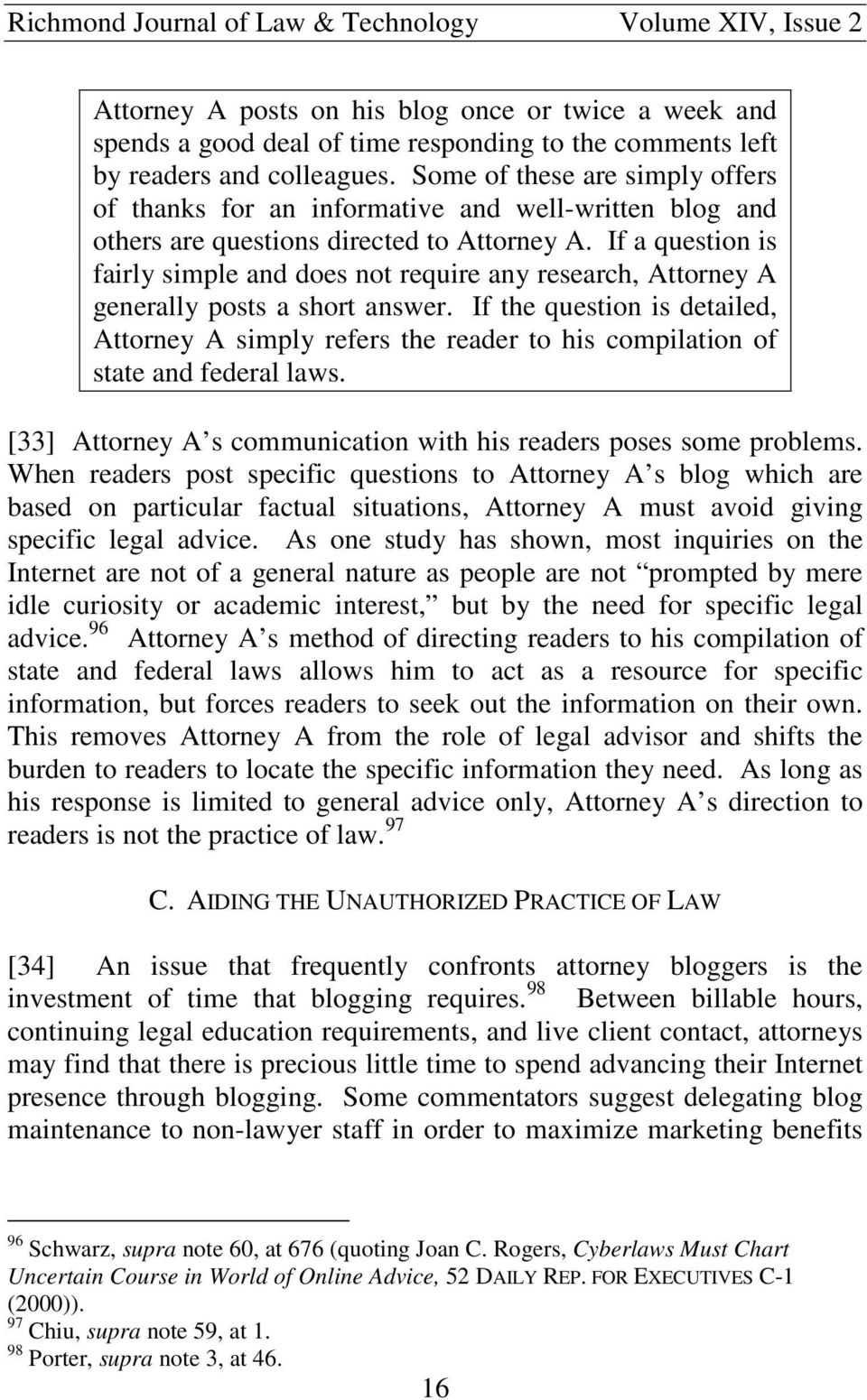 If a question is fairly simple and does not require any research, Attorney A generally posts a short answer.