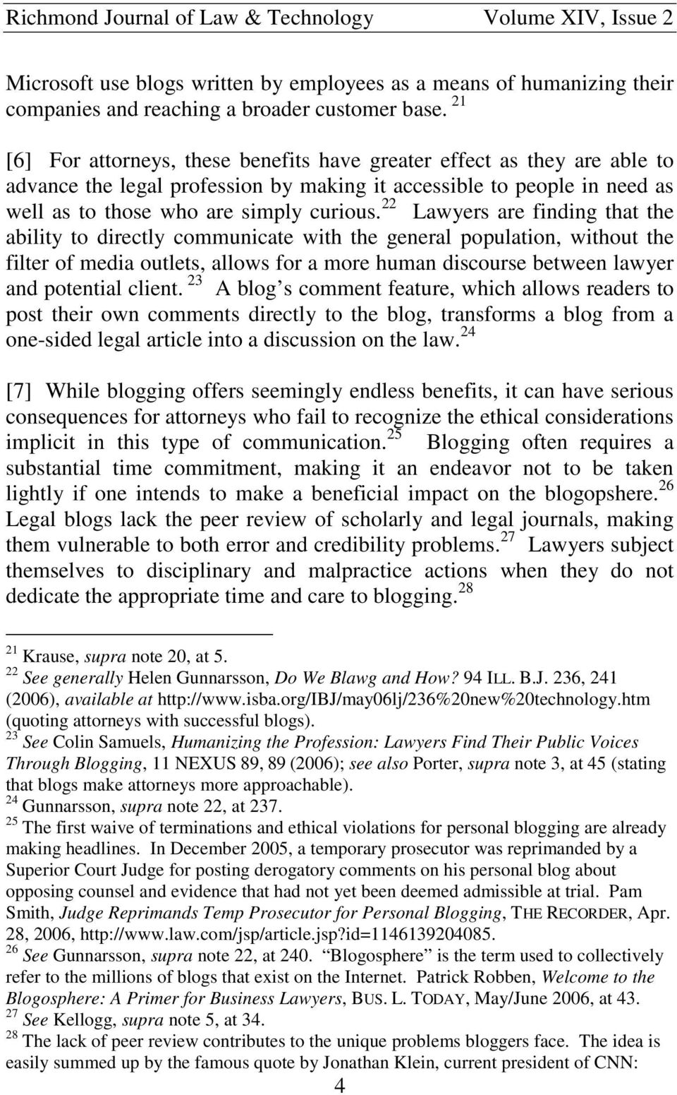 22 Lawyers are finding that the ability to directly communicate with the general population, without the filter of media outlets, allows for a more human discourse between lawyer and potential client.