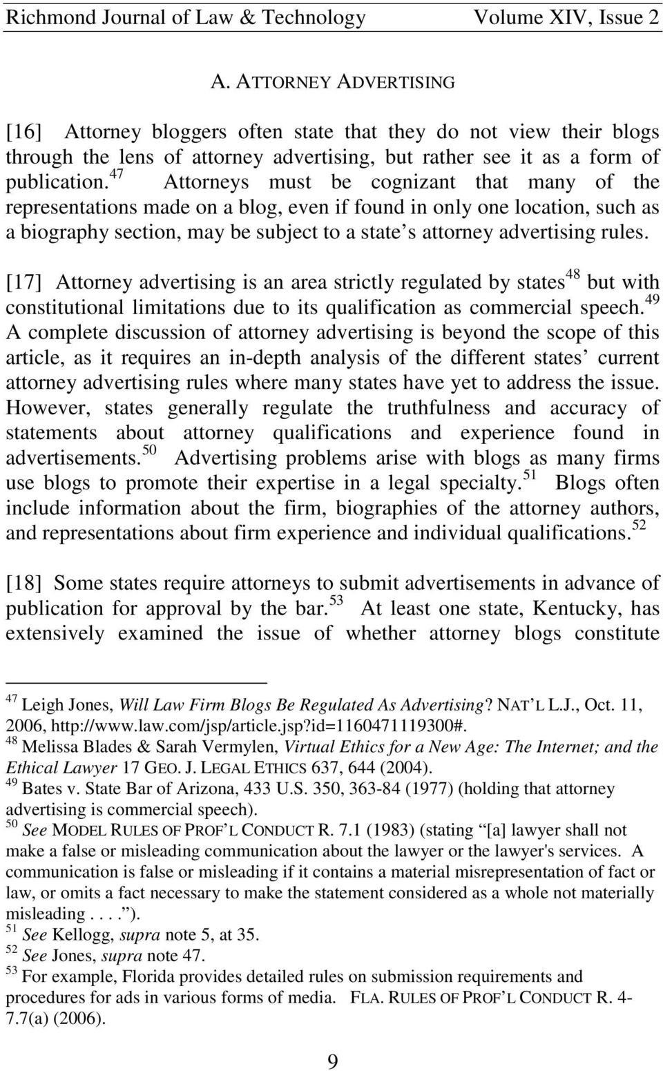 [17] Attorney advertising is an area strictly regulated by states 48 but with constitutional limitations due to its qualification as commercial speech.