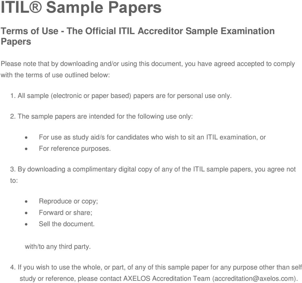 The sample papers are intended for the following use only: For use as study aid/s for candidates who wish to sit an ITIL examination, or For reference purposes. 3.