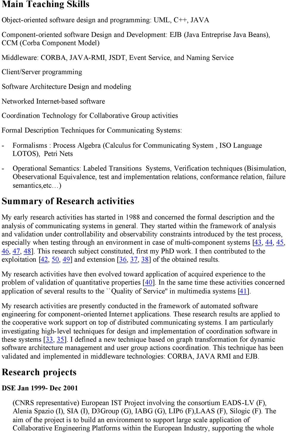Collaborative Group activities Formal Description Techniques for Communicating Systems: - Formalisms : Process Algebra (Calculus for Communicating System, ISO Language LOTOS), Petri Nets -