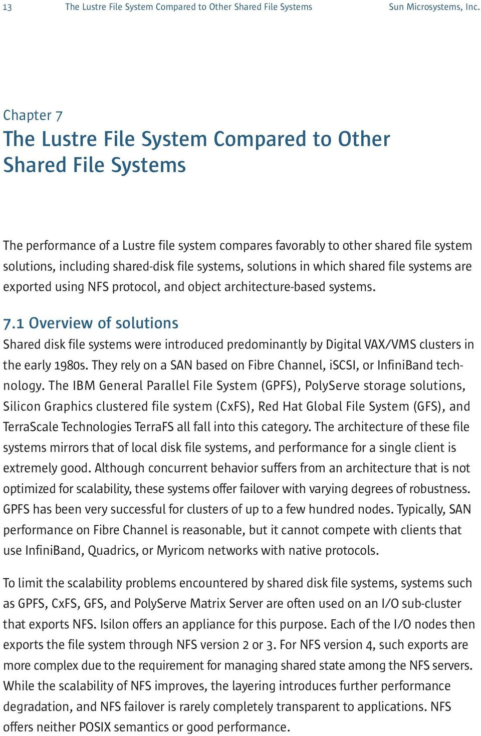 1 Overview of solutions Shared disk file systems were introduced predominantly by Digital VAX/VMS clusters in the early 1980s.