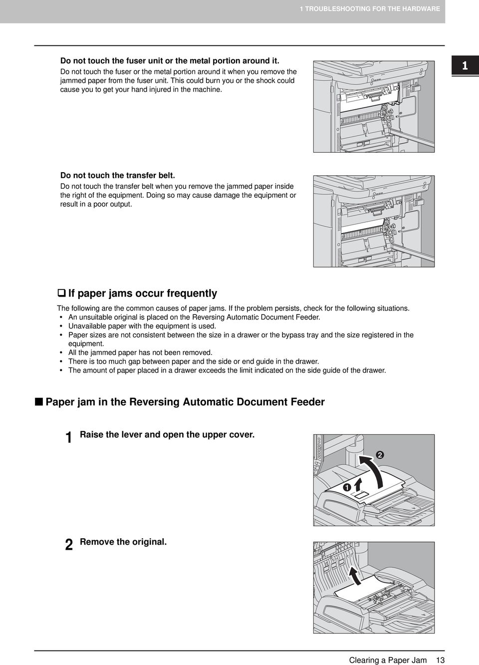 Do not touch the transfer belt. Do not touch the transfer belt when you remove the jammed paper inside the right of the equipment. Doing so may cause damage the equipment or result in a poor output.