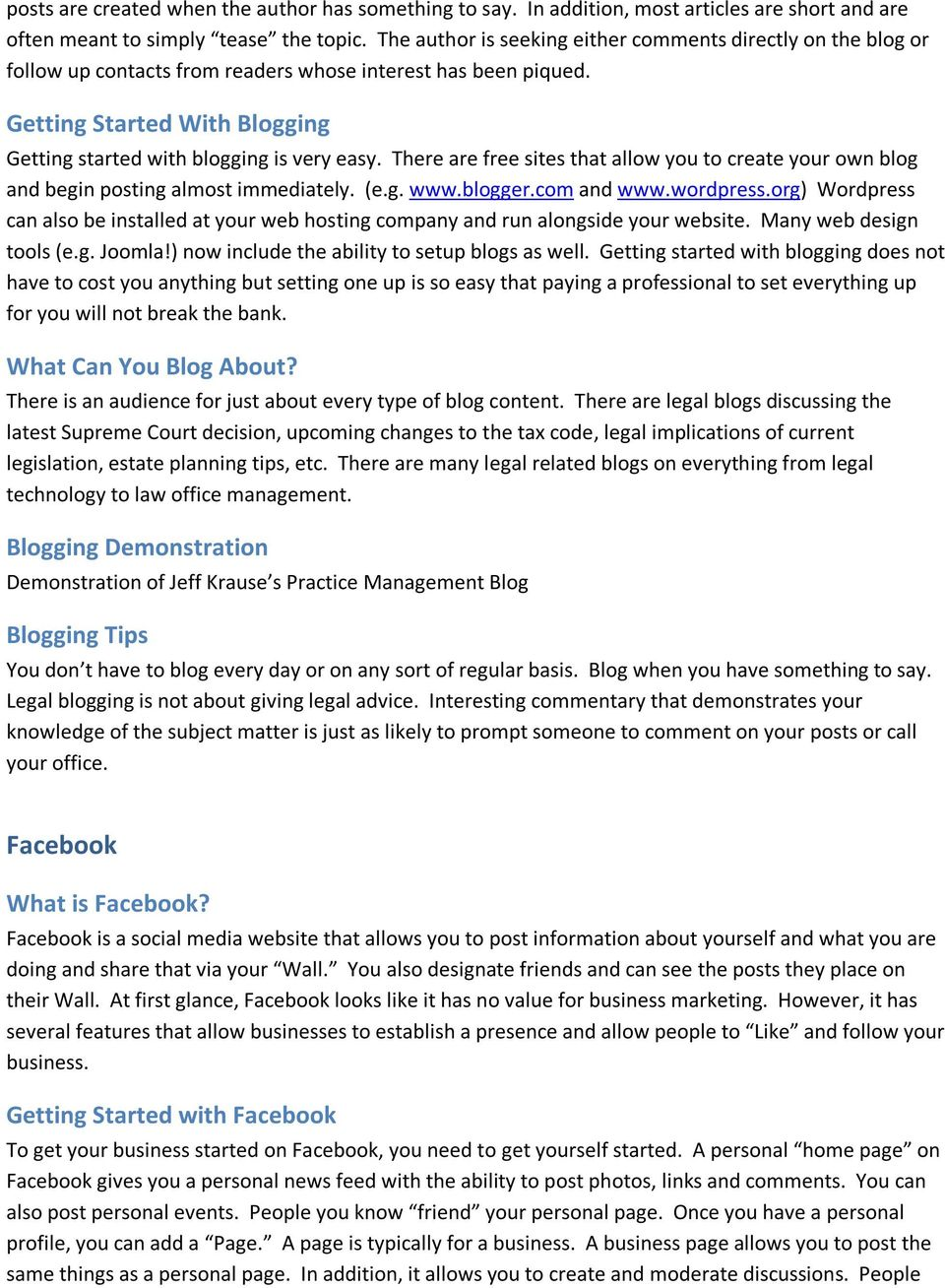 There are free sites that allow you to create your own blog and begin posting almost immediately. (e.g. www.blogger.com and www.wordpress.