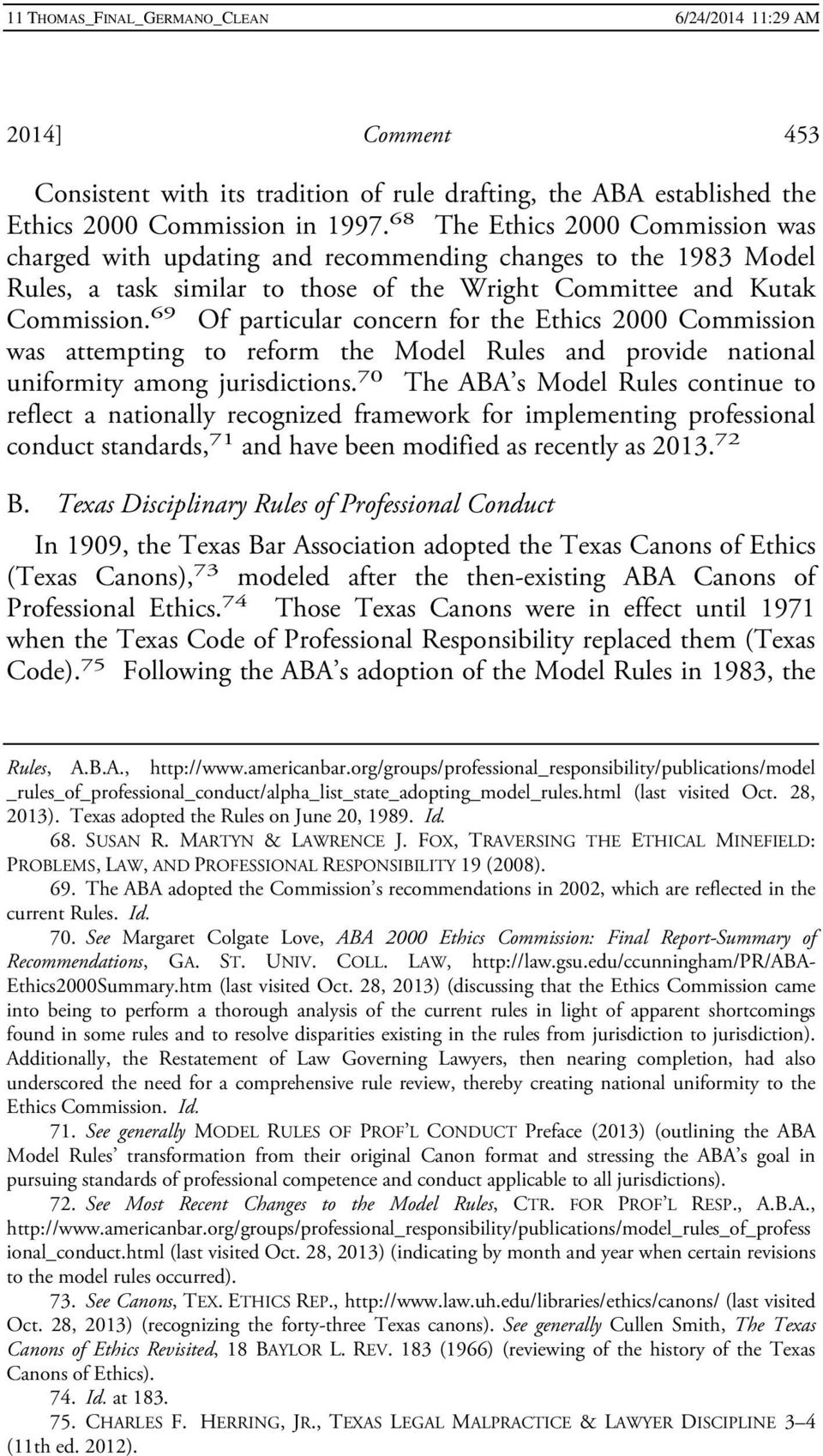 69 Of particular concern for the Ethics 2000 Commission was attempting to reform the Model Rules and provide national uniformity among jurisdictions.