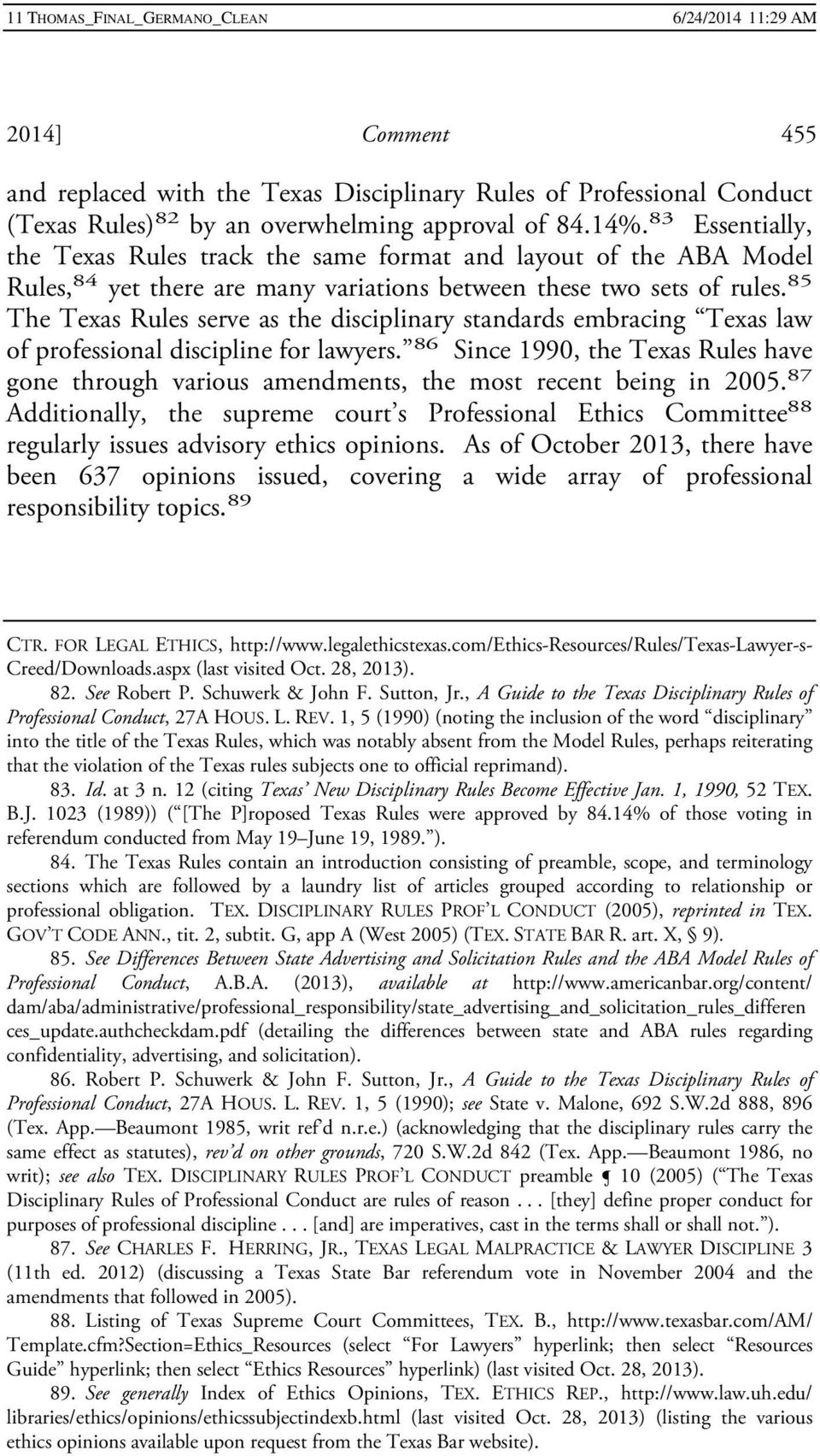 85 The Texas Rules serve as the disciplinary standards embracing Texas law of professional discipline for lawyers.