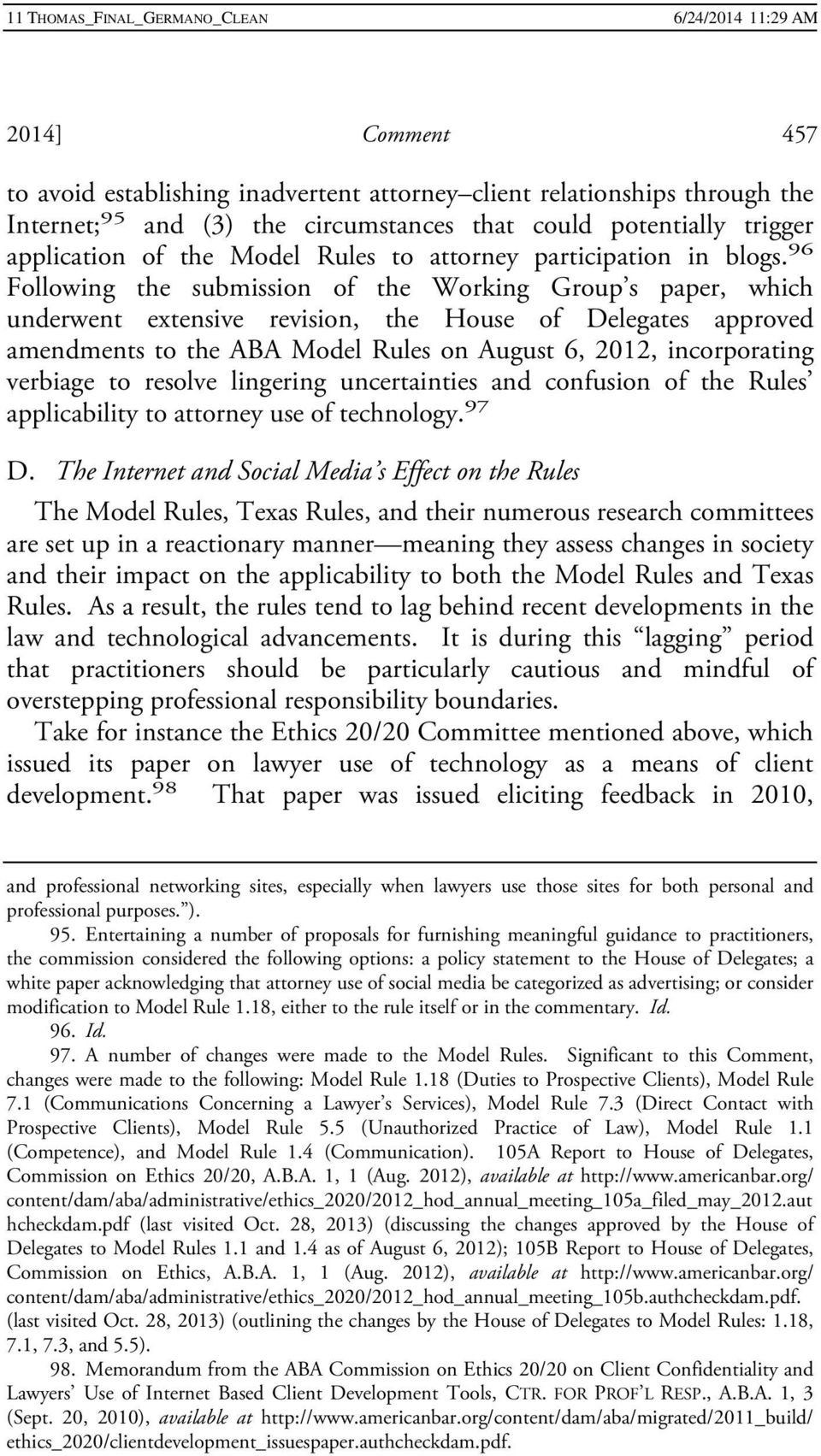 96 Following the submission of the Working Group s paper, which underwent extensive revision, the House of Delegates approved amendments to the ABA Model Rules on August 6, 2012, incorporating