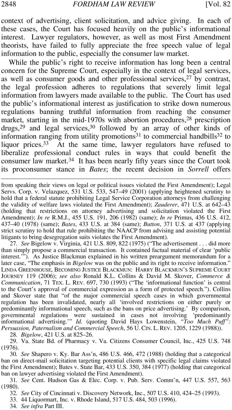 While the public s right to receive information has long been a central concern for the Supreme Court, especially in the context of legal services, as well as consumer goods and other professional