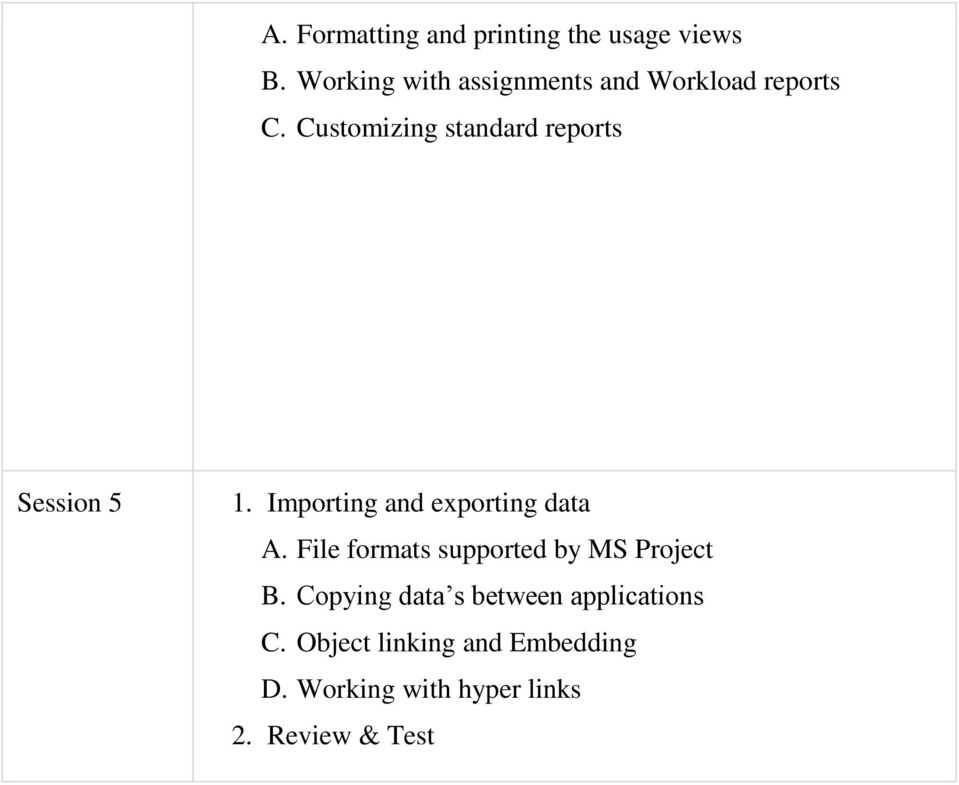 Customizing standard reports Session 5 1. Importing and exporting data A.