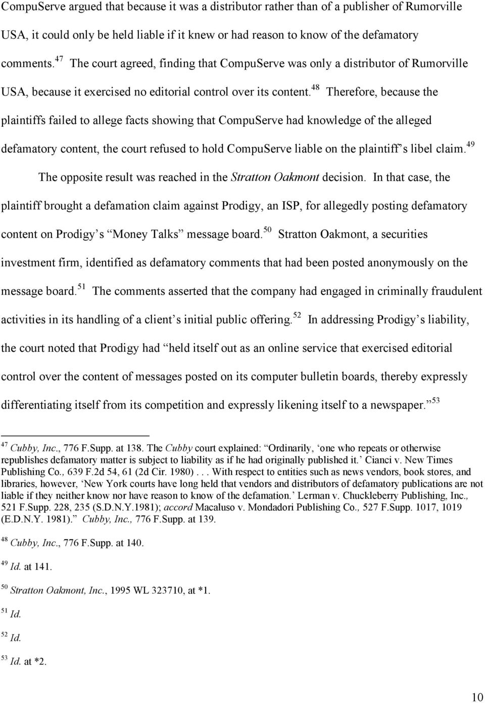 48 Therefore, because the plaintiffs failed to allege facts showing that CompuServe had knowledge of the alleged defamatory content, the court refused to hold CompuServe liable on the plaintiff s