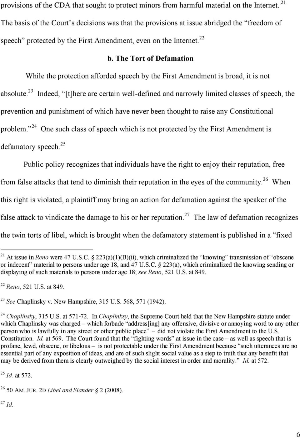 The Tort of Defamation While the protection afforded speech by the First Amendment is broad, it is not absolute.