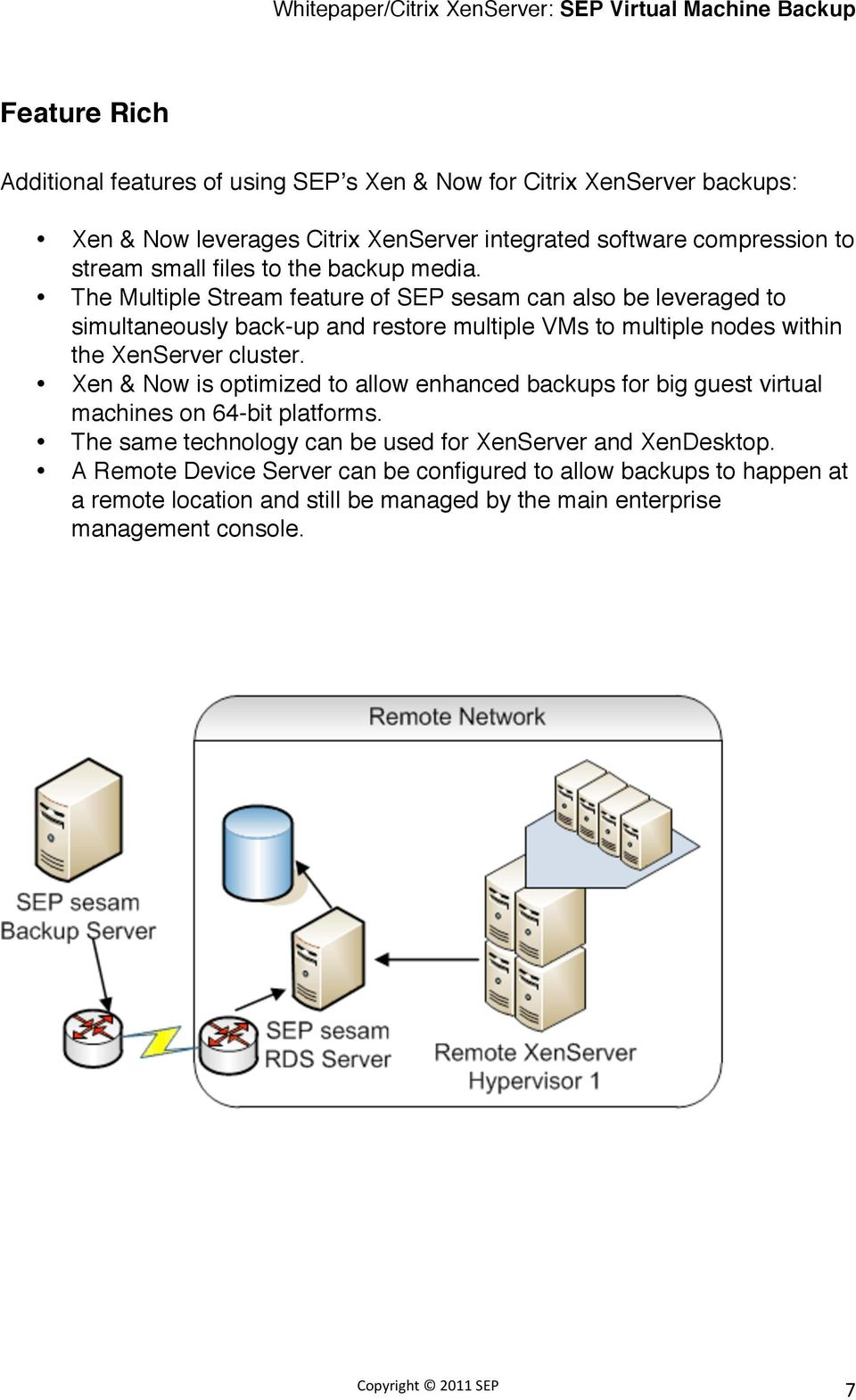 The Multiple Stream feature of SEP sesam can also be leveraged to simultaneously back-up and restore multiple VMs to multiple nodes within the XenServer cluster.