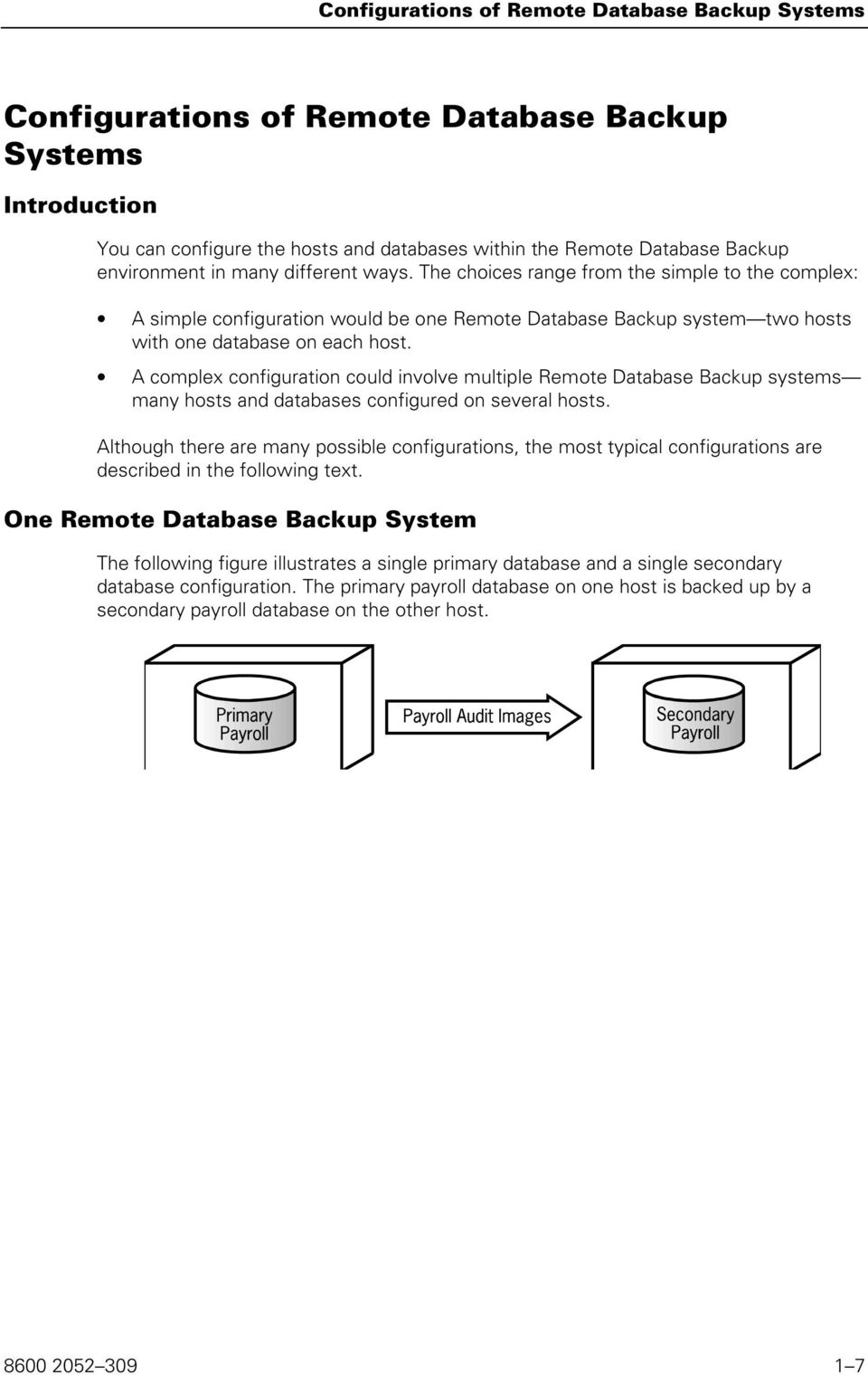 A complex configuration could involve multiple Remote Database Backup systems many hosts and databases configured on several hosts.