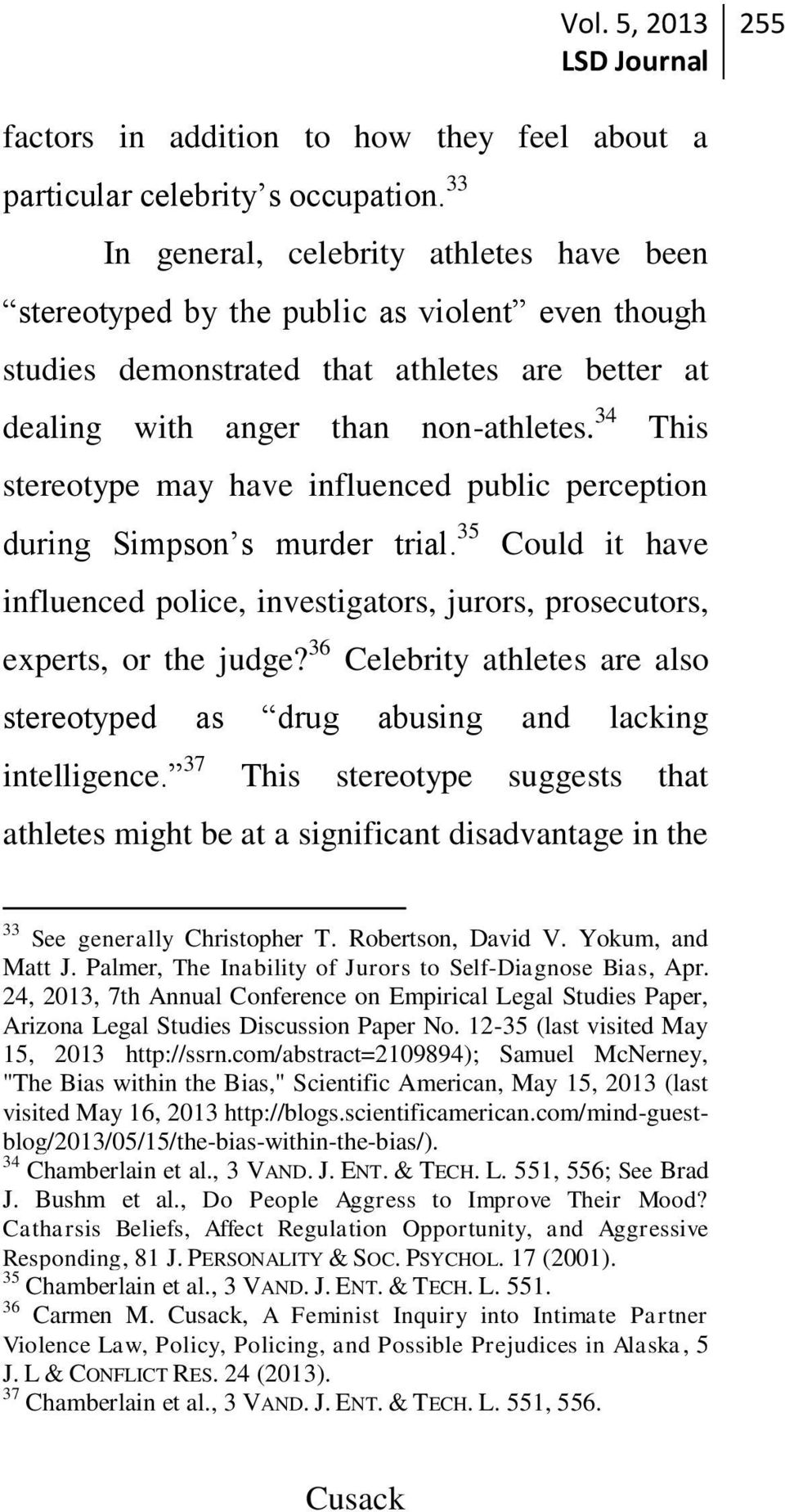 34 This stereotype may have influenced public perception during Simpson s murder trial. 35 Could it have influenced police, investigators, jurors, prosecutors, experts, or the judge?