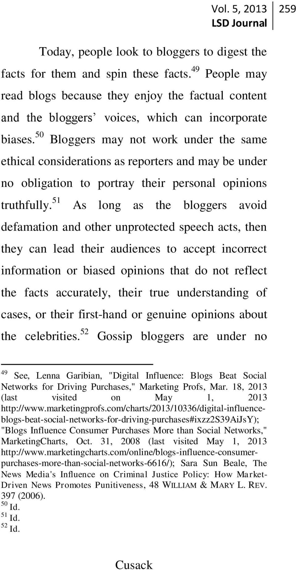 50 Bloggers may not work under the same ethical considerations as reporters and may be under no obligation to portray their personal opinions truthfully.