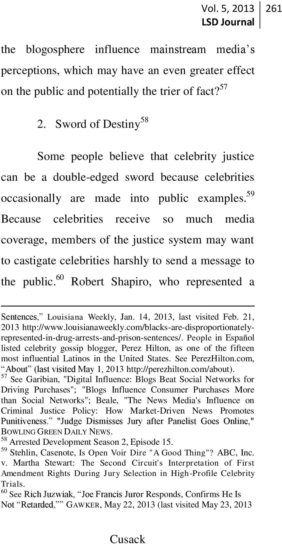 59 Because celebrities receive so much media coverage, members of the justice system may want to castigate celebrities harshly to send a message to the public.