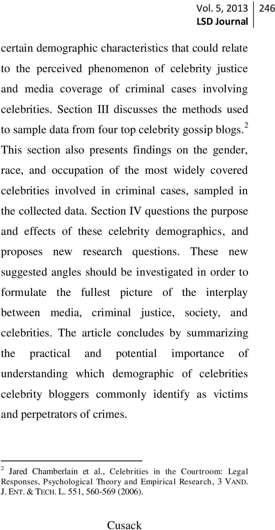 2 This section also presents findings on the gender, race, and occupation of the most widely covered celebrities involved in criminal cases, sampled in the collected data.