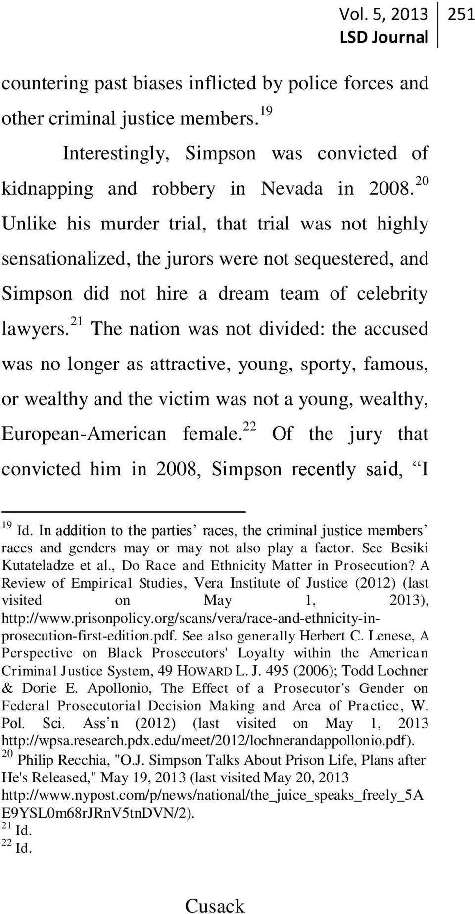 21 The nation was not divided: the accused was no longer as attractive, young, sporty, famous, or wealthy and the victim was not a young, wealthy, European-American female.