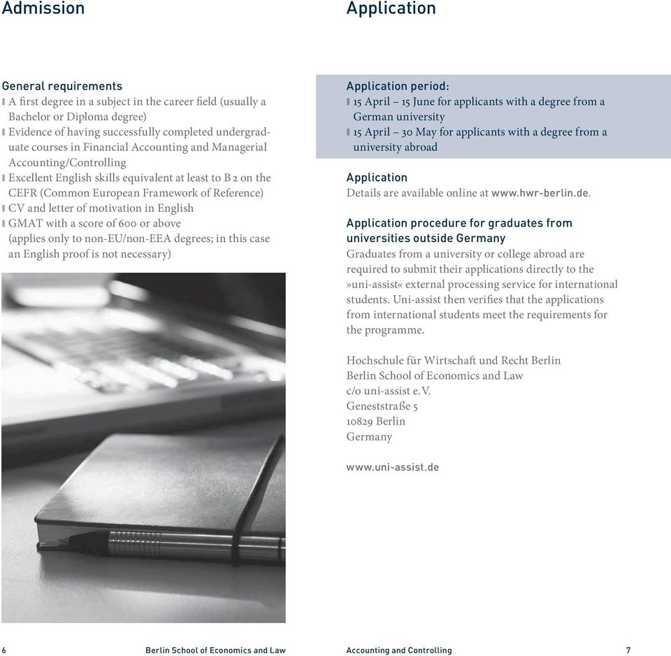 English GMAT with a score of 600 or above (applies only to non-eu/non-eea degrees; in this case an English proof is not necessary) Application period: 15 April 15 June for applicants with a degree