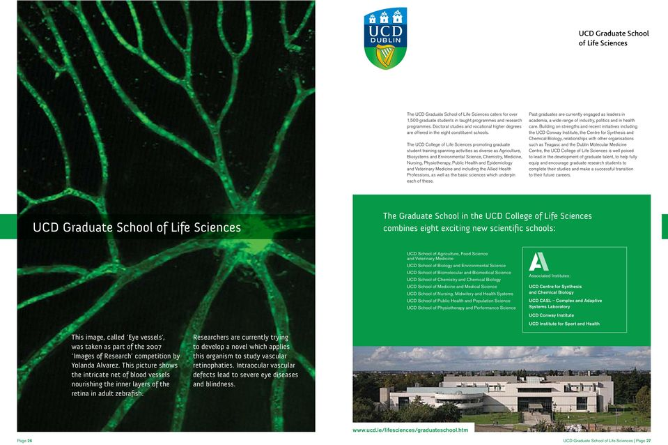 The UCD College of Life Sciences promoting graduate student training spanning activities as diverse as Agriculture, Biosystems and Environmental Science, Chemistry, Medicine, Nursing, Physiotherapy,