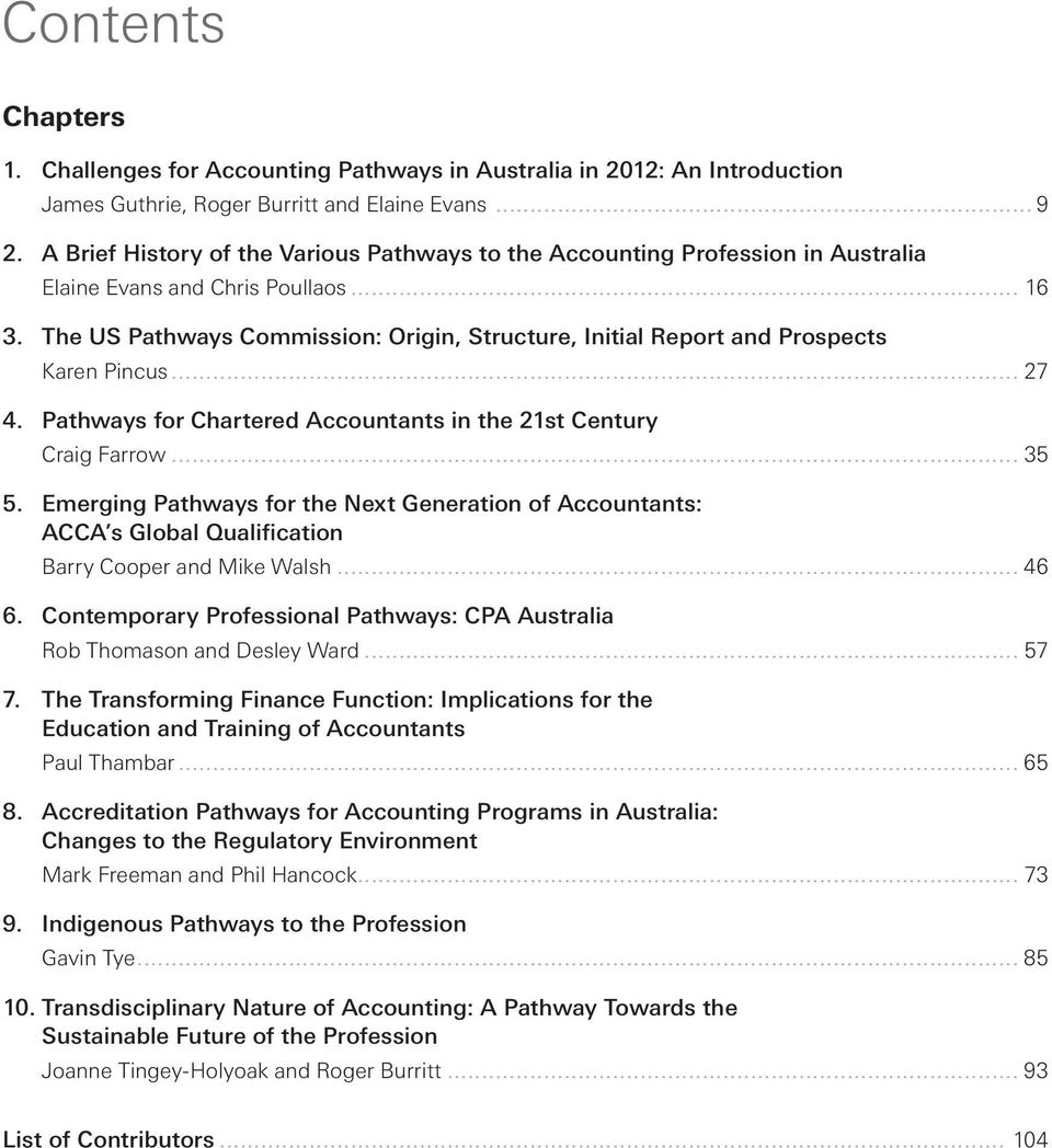 The US Pathways Commission: Origin, Structure, Initial Report and Prospects Karen Pincus... 27 4. Pathways for Chartered Accountants in the 21st Century Craig Farrow... 35 5.