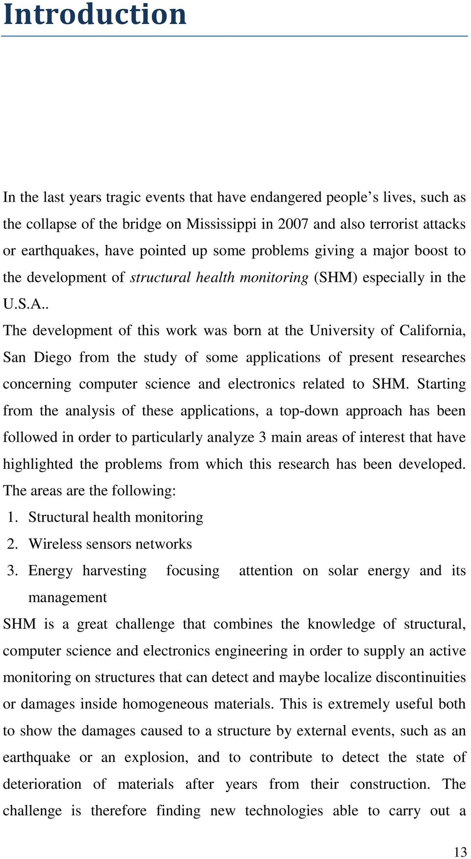 . The development of this work was born at the University of California, San Diego from the study of some applications of present researches concerning computer science and electronics related to SHM.