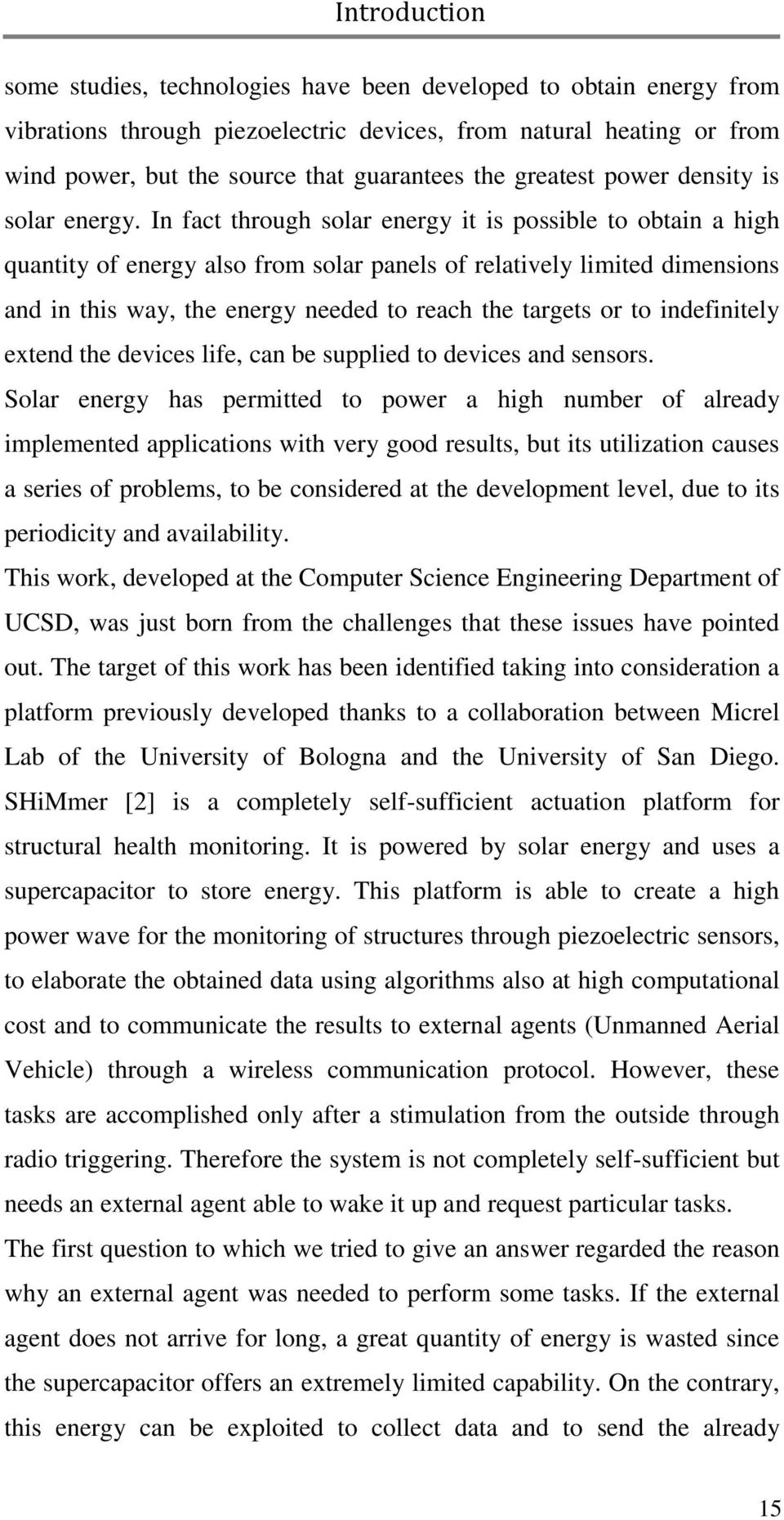 In fact through solar energy it is possible to obtain a high quantity of energy also from solar panels of relatively limited dimensions and in this way, the energy needed to reach the targets or to