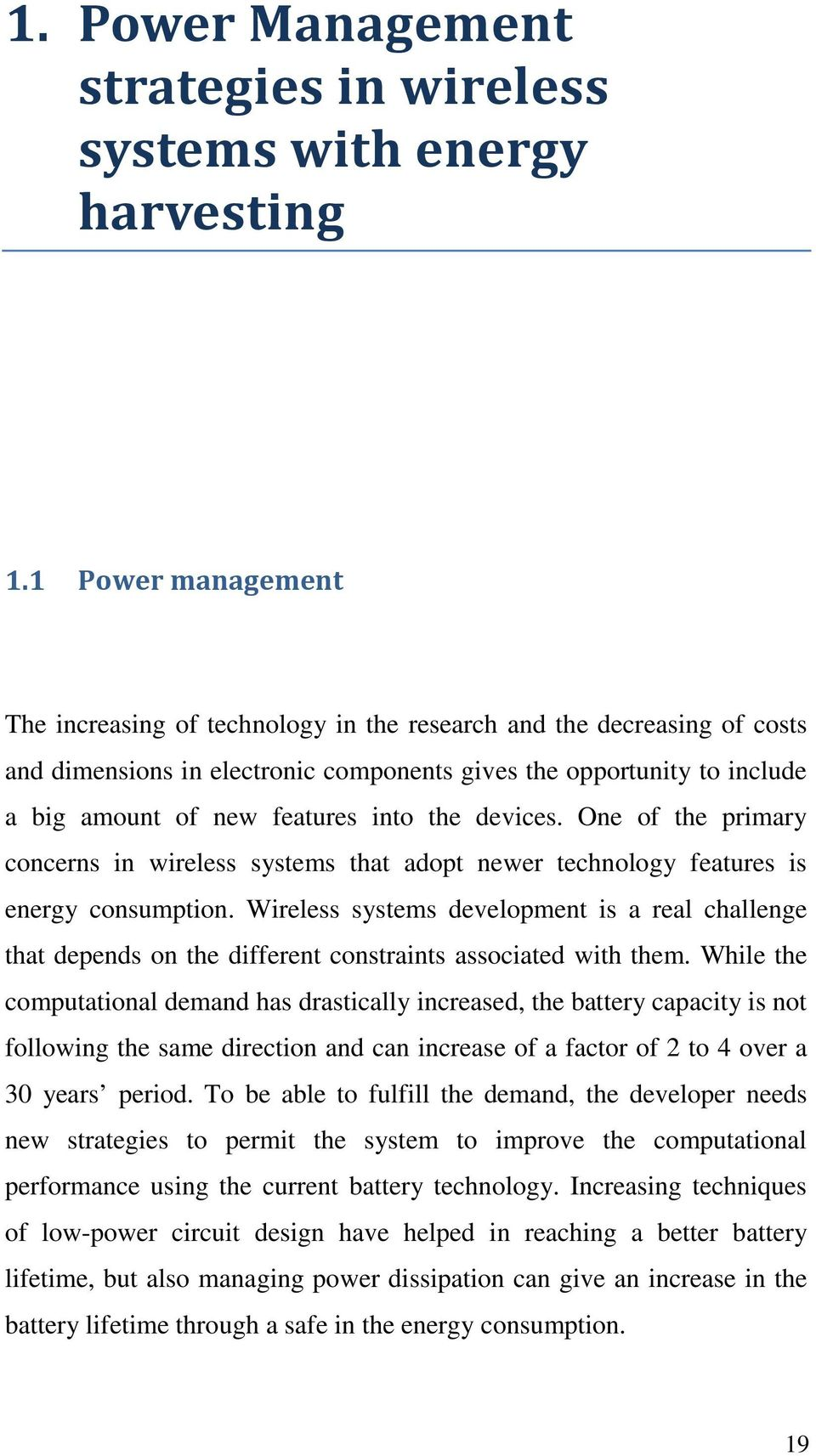 the devices. One of the primary concerns in wireless systems that adopt newer technology features is energy consumption.