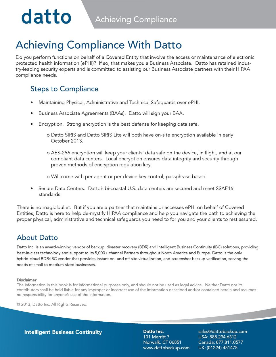 Steps to Compliance Maintaining Physical, Administrative and Technical Safeguards over ephi. Business Associate Agreements (BAAs). Datto will sign your BAA. Encryption.