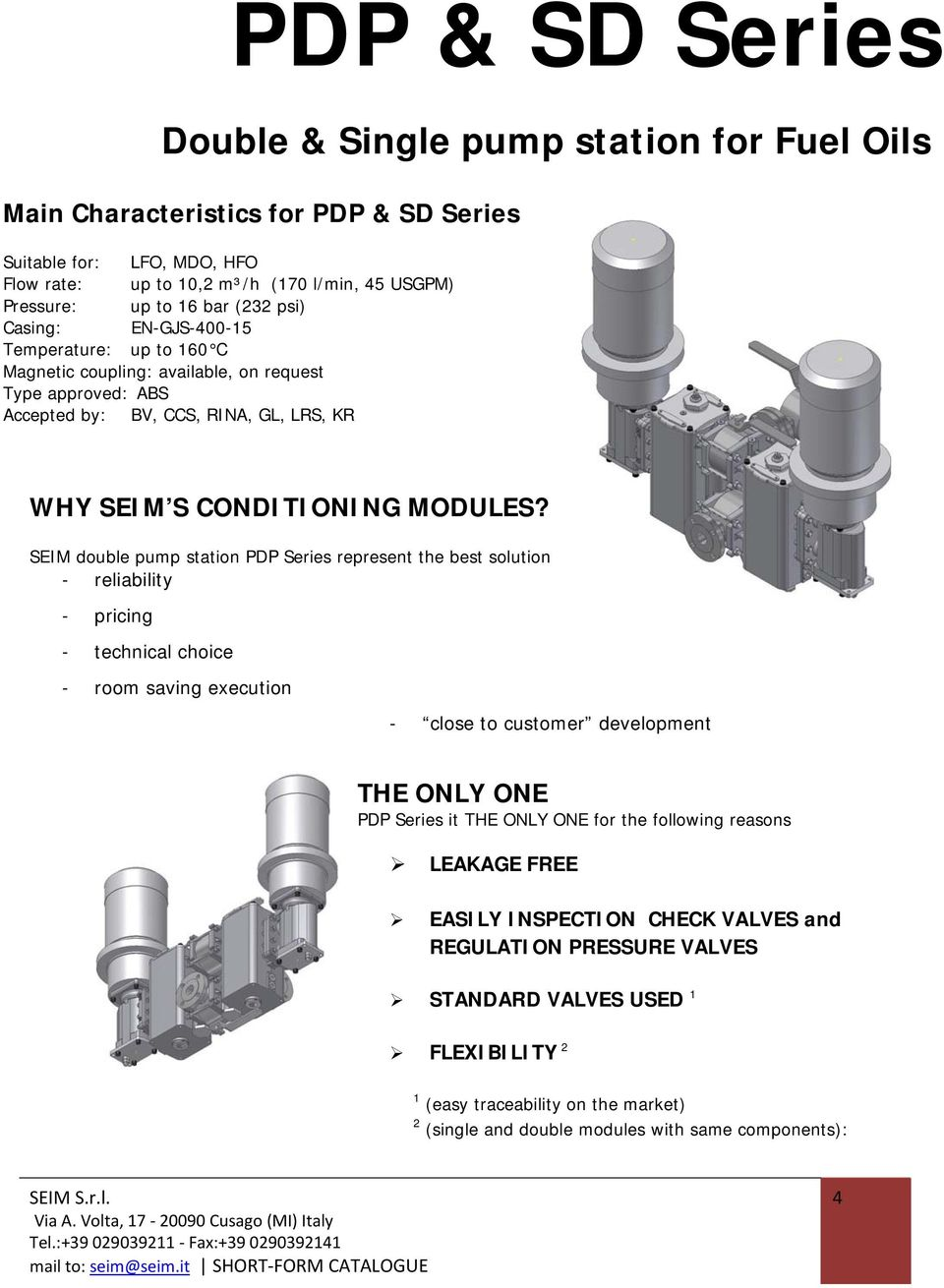SEIM double pump station PDP Series represent the best solution in term of - reliability - pricing - technical choice - room saving execution - close to customer development THE ONLY ONE PDP Series