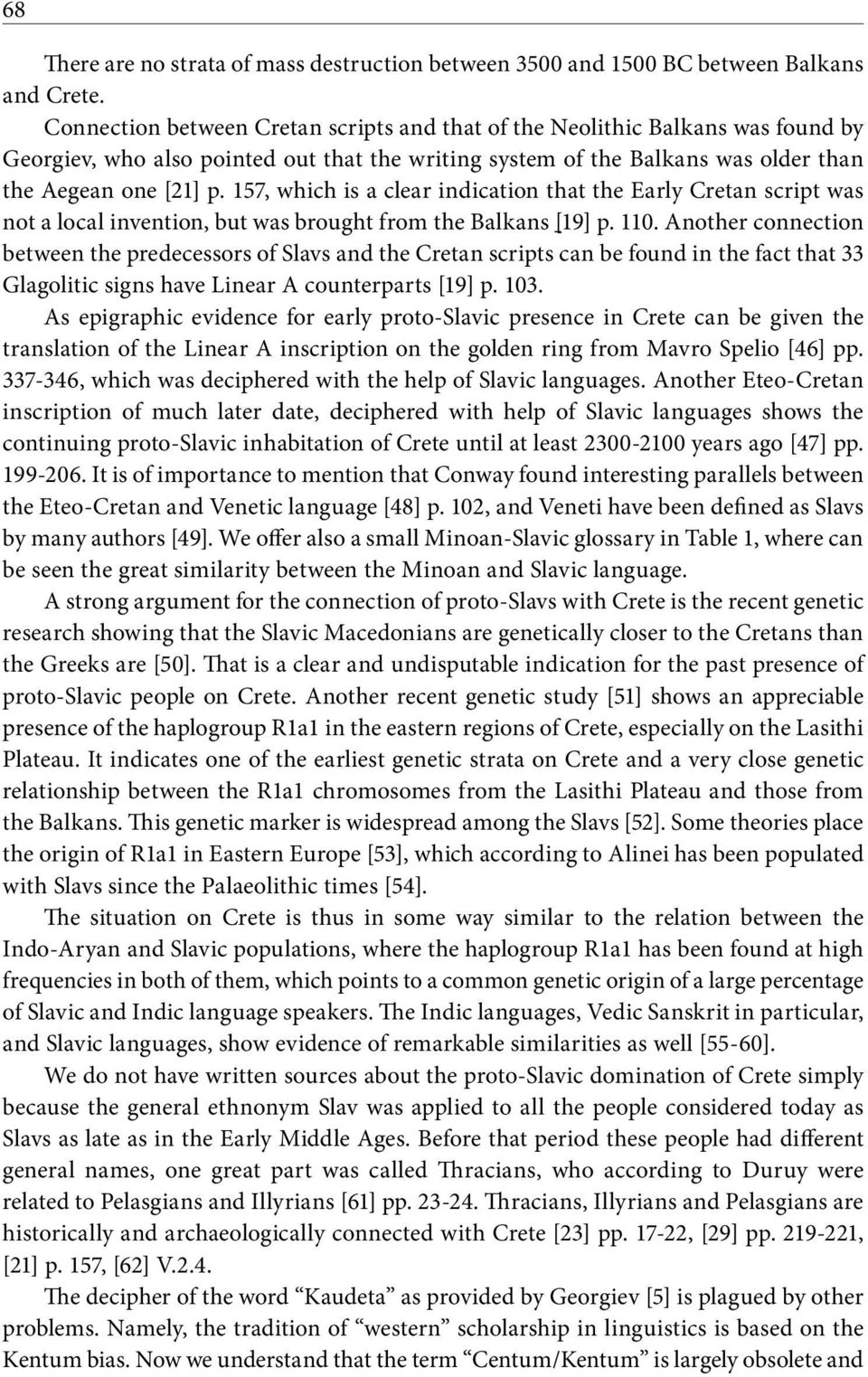 157, which is a clear indication that the Early Cretan script was not a local invention, but was brought from the Balkans [19] p. 110.