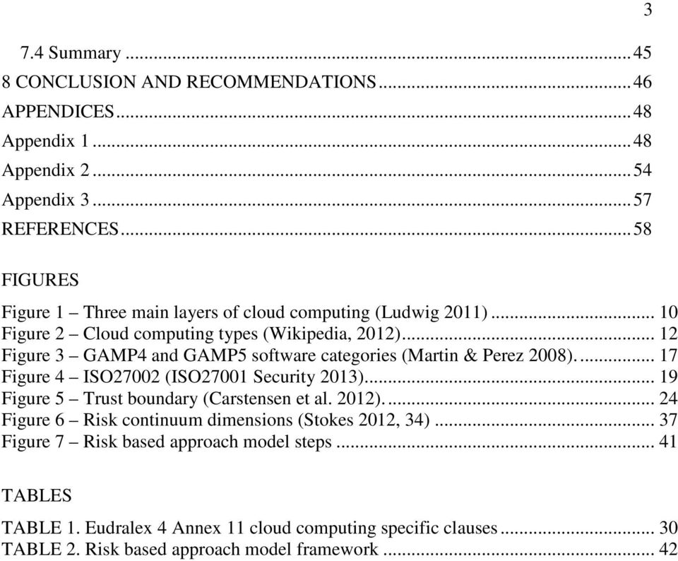 .. 12 Figure 3 GAMP4 and GAMP5 software categories (Martin & Perez 2008).... 17 Figure 4 ISO27002 (ISO27001 Security 2013)... 19 Figure 5 Trust boundary (Carstensen et al.