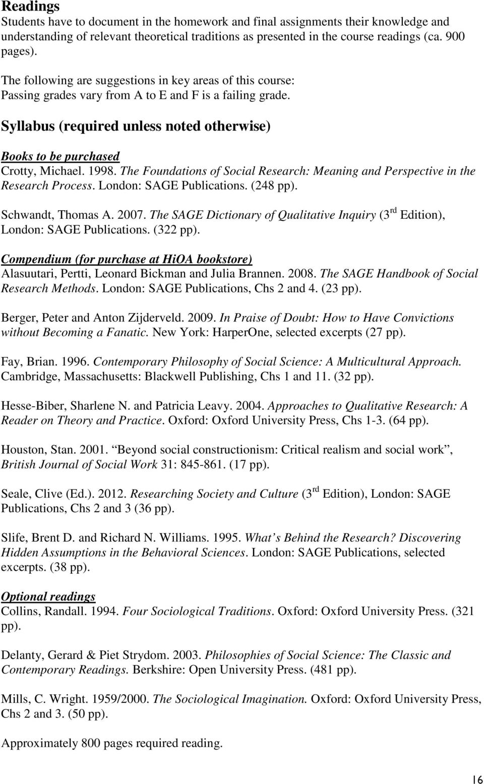 1998. The Foundations of Social Research: Meaning and Perspective in the Research Process. London: SAGE Publications. (248 pp). Schwandt, Thomas A. 2007.