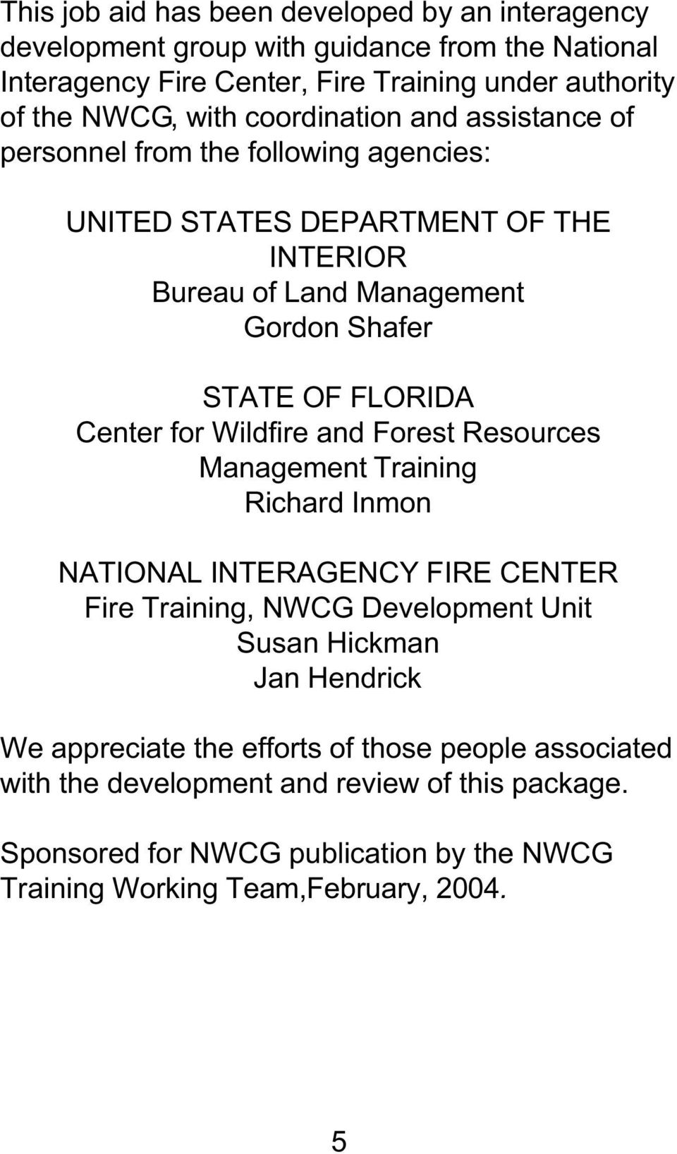 for Wildfire and Forest Resources Management Training Richard Inmon NATIONAL INTERAGENCY FIRE CENTER Fire Training, NWCG Development Unit Susan Hickman Jan Hendrick We