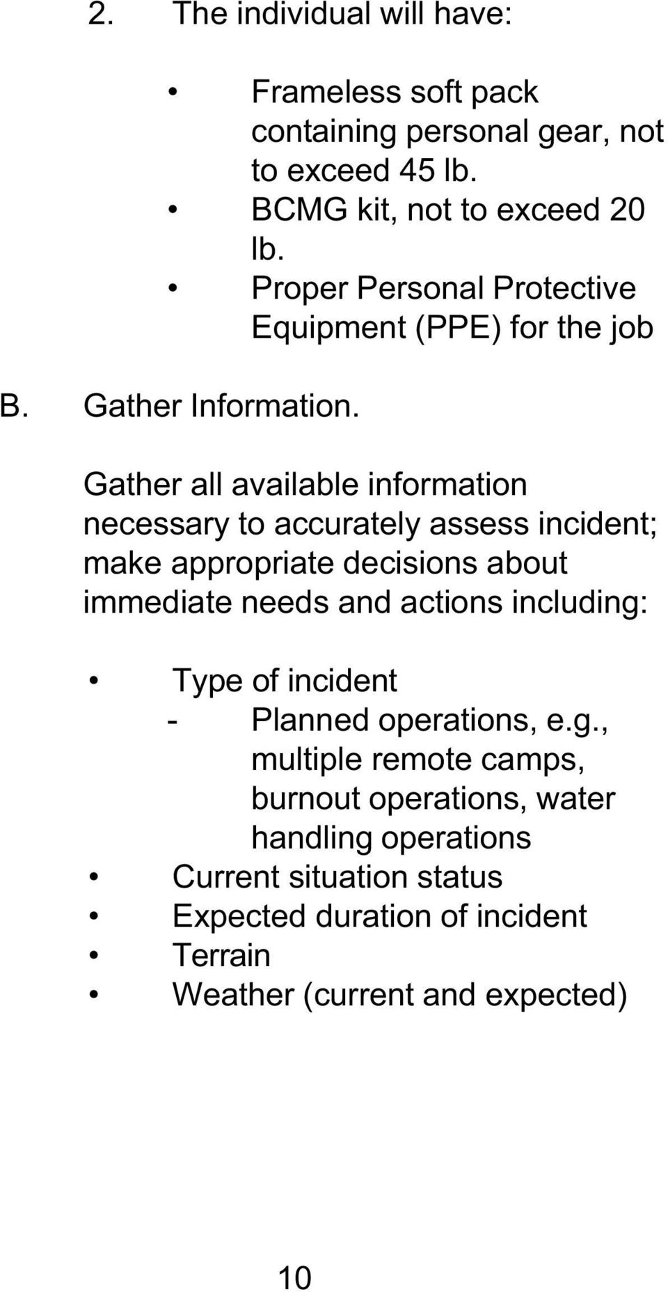 Gather all available information necessary to accurately assess incident; make appropriate decisions about immediate needs and actions