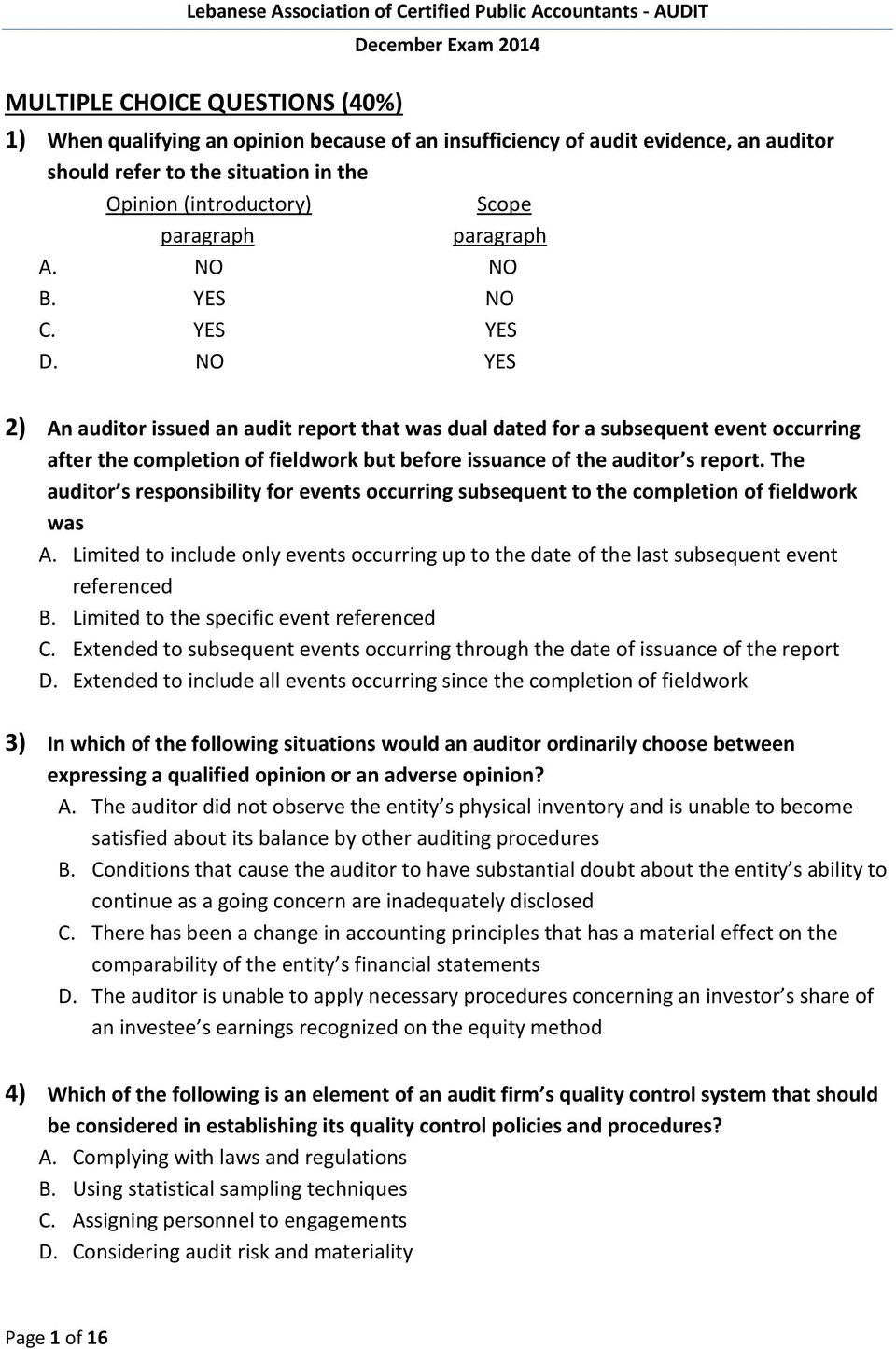 NO YES 2) An auditor issued an audit report that was dual dated for a subsequent event occurring after the completion of fieldwork but before issuance of the auditor s report.