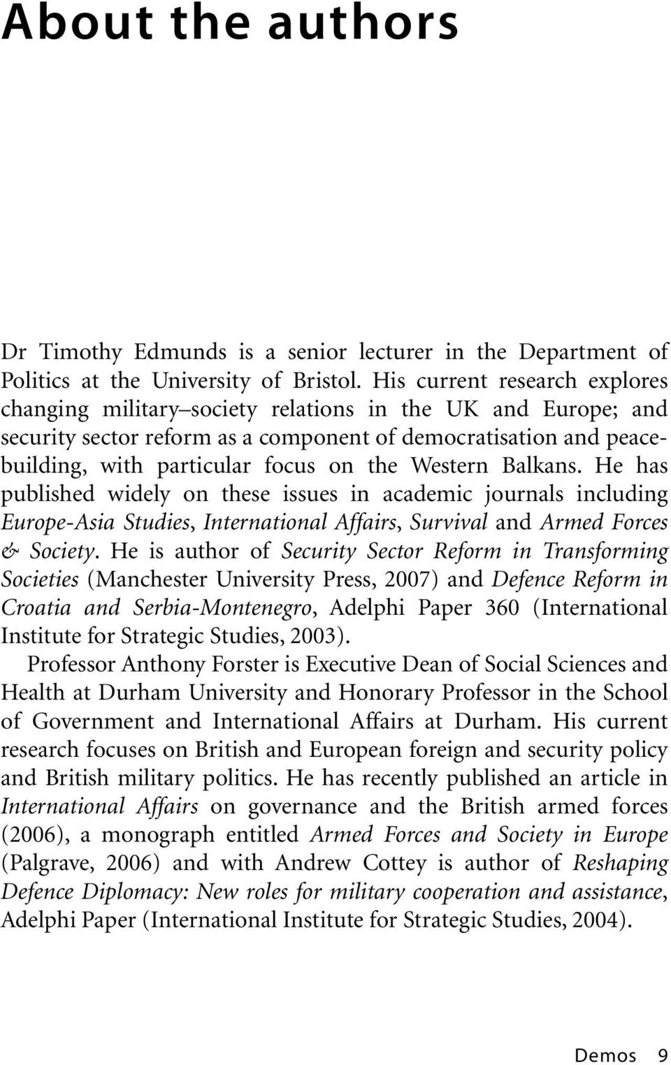 Western Balkans. He has published widely on these issues in academic journals including Europe-Asia Studies, International Affairs, Survival and Armed Forces & Society.